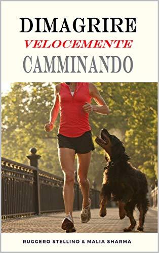 """Dimagrire Velocemente Camminando: Come dimagrire velocemente camminando sbarazzandoti di quei kg """"extra"""" in 3 settimane, senza dieta da fame. (salute e benessere Vol. 10)"""
