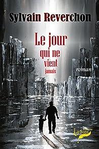 Le jour qui ne vient jamais par Sylvain Reverchon
