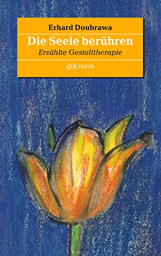 Die Seele berühren: Erzählte Gestalttherapie