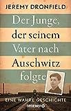Der Junge, der seinem Vater nach Auschwitz folgte: Eine wahre Geschichte - Jeremy Dronfield
