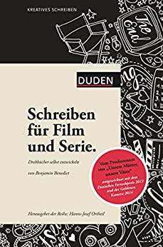 Kreatives Schreiben - Schreiben für Film und Serie: Drehbücher selbst entwickeln (Duden - Kreatives Schreiben)