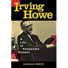 Irving Howe: A Life of Passionate Dissent (English Edition)
