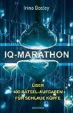 IQ-Marathon: Über 400 Rätsel-Aufgaben für schlaue Köpfe - Irina Bosley