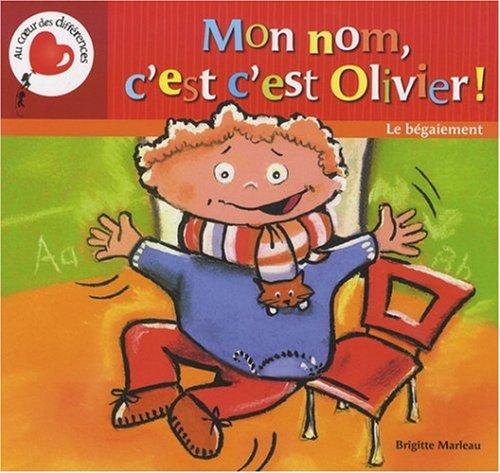 Mon nom, c'est c'est Olivier ! Le bégaiement par Brigitte Marleau