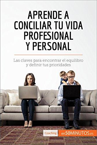 Aprende a conciliar tu vida profesional y personal: Las claves para encontrar el equilibro y definir tus prioridades (Coaching) por 50Minutos.es