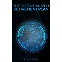 The Decentralized Retirement Plan: The Rise of New and Real Markets (English Edition)