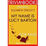 Trivia: My Name Is Lucy Barton: A Novel By Elizabeth Strout (Trivia-On-Books) (English Edition)