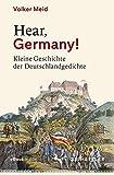 Hear, Germany!: Kleine Geschichte der Deutschlandgedichte