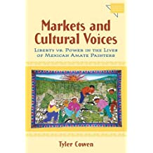 [(Markets and Cultural Voices : Liberty Vs. Power in the Lives of Mexican Amate Painters)] [By (author) Tyler Cowen] published on (April, 2005)