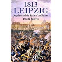 1813 - Leipzig: Napoleon and the Battle of the Nations