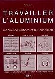 Travailler l'aluminium - Manuel de l'artisan et du technicien