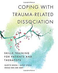 Coping with Trauma-Related Dissociation: Skills Training for Patients and Therapists (Norton Series on Interpersonal Neurobiology (Paperback))