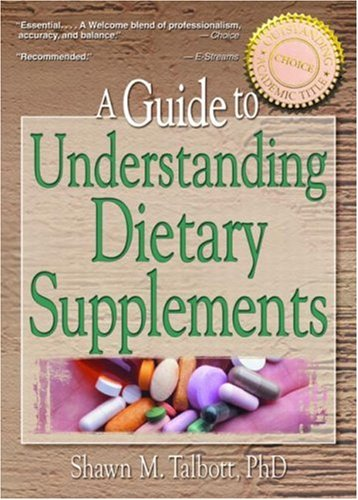 A Guide to Understanding Dietary Supplements (Nutrition, Exercise, Sports, and Health)