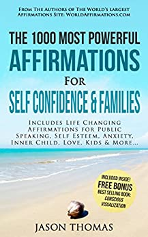 Affirmation   The 1000 Most Powerful Affirmations for Self Confidence & Families: Includes Life Changing Affirmations for Public Speaking, Self Esteem, ... Child, Love, Kids & More (English Edition) de [Thomas, Jason]