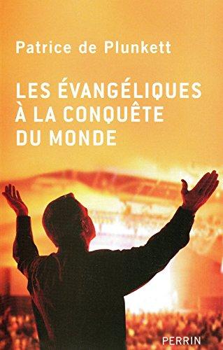 Les évangéliques à la conquête du monde par Patrice de Plunkett