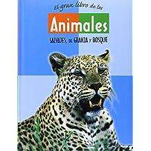 El Gran Libro de los Animales: Salvajes, de Granja y Bosque (Grandes Libros)