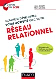 Comment développer votre activité avec votre réseau relationnel - Méthodes, outils et attitudes pour réussir en toutes situations