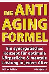 Die Anti-Aging Formel: Ein synergetisches Konzept für optimale körperliche und mentale Leistung in jedem Alter Taschenbuch