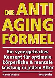 Die Anti-Aging Formel: Ein synergetisches Konzept für optimale körperliche und mentale Leistung in jedem Alter
