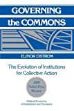 Governing the Commons: The Evolution of Institutions for Collective Action (Political Economy of Institutions and Decisions) by Elinor Ostrom (1990-11-30)