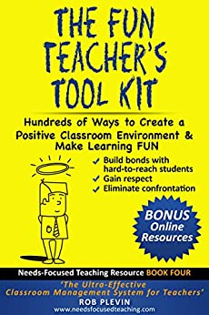 The Fun Teacher's Tool kit: Hundreds of Ways to Create a Positive Classroom Environment & Make Learning FUN (Needs-Focused Teaching Resource Book 4) by [Plevin, Rob]