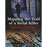 Mapping the Trail of a Serial Killer: How the World's Most Infamous Murderers Were Tracked Down: How to Effectively Fish from Canoes, Kayaks, Inflatables and Jonboats