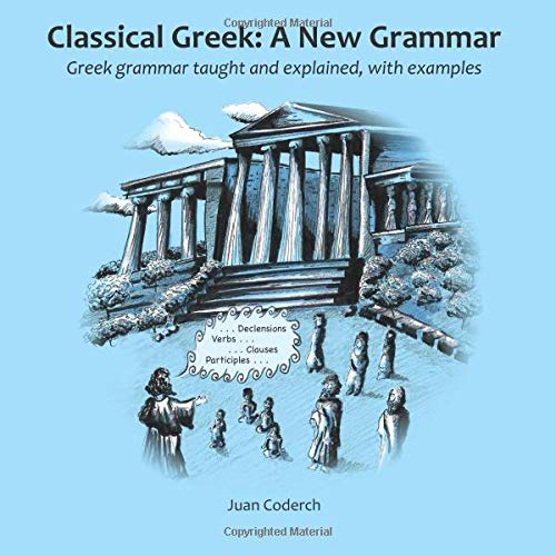 Classical Greek: A New Grammar: Greek grammar taught and explained, with examples. por Juan Coderch