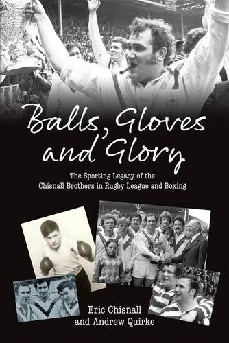 Balls, Gloves and Glory: The Sporting Legacy of the Chisnall Brothers in Rugby League and Boxing por Eric Chisnall
