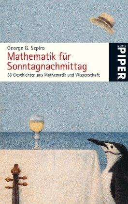 Mathematik für Sonntagnachmittag: 50 Geschichten aus Mathematik und Wissenschaft (Piper Taschenbuch, Band 25116)