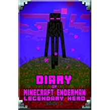 Minecraft: Diary of Minecraft Enderman Legendary Hero Book 2: Legendary Minecraft Book About Steve and His Friends (Minecraft Enderman Book) (English Edition)