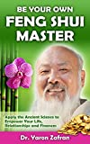 Be Your Own Feng Shui Master: Apply the Ancient Science to Empower Your Life, Relationships and Finances