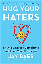 Hug Your Haters: How to Embrace Complaints and Keep Your Customers by Jay Baer (2016-03-01)