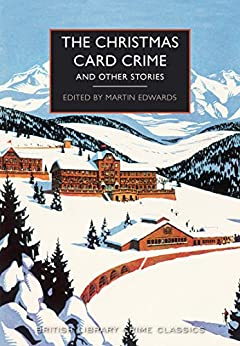 The Christmas Card Crime: and Other Stories (British Library Crime Classics) by [Edwards, Martin]