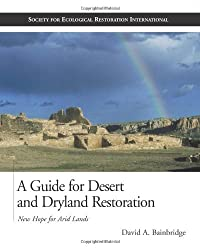 A Guide for Desert and Dryland Restoration: New Hope for Arid Lands (The Science and Practice of Ecological Restoration Series) by David A. Bainbridge (2007-06-11)