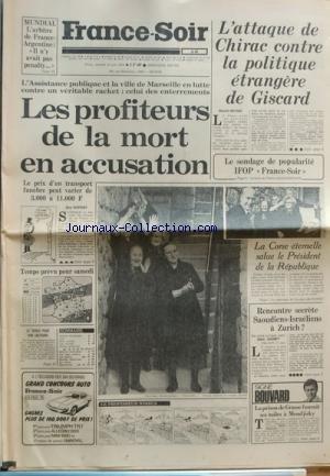 FRANCE SOIR du 10/06/1978 - L'ATTAQUE DE CHIRAC CONTRE LA POLITIQUE ETRANGERE DE GISCARD LES PROFITEURS DE LA MORT EN ACCUSATION - A MARSEILLE LA CORSE ETERNELLE SALUE LE PRESIDENT DE LA REPUBLIQUE RENCONTRE SECRETE SAOUDIENS- ISRAELIENS A ZURICH MUNDIAL - L'ARBITRE DE FRANCE-ARGENTINE LA PRISON DE GRASSE FOURNIT SES TOILES A MENDJISKY PAR BOUVARD