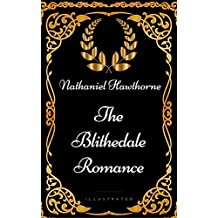The Blithedale Romance: By Nathaniel Hawthorne - Illustrated (English Edition)