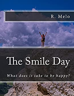 The Smile Day: What does it take to be happy? (English Edition) di [Melo, Raimundo]