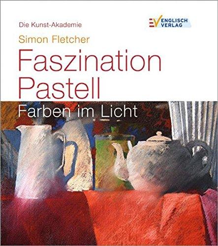 Die Kunst-Akademie. Faszination Pastell: Farben im Licht (Pastell-malerei)