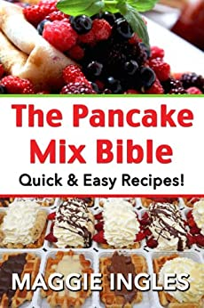 The Pancake Mix Bible: Quick & Easy Recipes (English Edition) par [Ingles, Maggie]