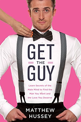 Get the Guy: How to Find, Attract, and Keep Your Ideal Mate por Matthew Hussey