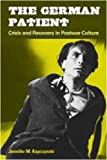 The German Patient: Crisis and Recovery in Postwar Culture (Social History, Popular Culture, and Politics in Germany)