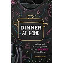 Dinner at Home: Advice and Encouragement for the Untrained Home Cook (English Edition)