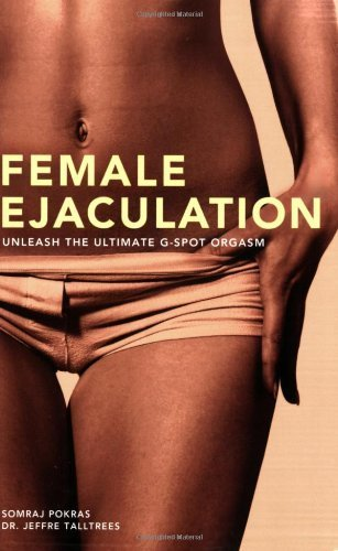 Female Ejaculation: Unleash the Ultimate G-Spot Orgasm by Pokras, Somraj, Talltrees, Ph.D. Jeffre (2008) Paperback