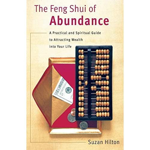 [The Feng Shui of Abundance: A Practical and Spiritual Guide to Attracting Wealth Into Your Life] [By: Hilton, Suzan] [December, 2001]