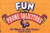 Fun with Phone Solicitors: 50 Ways to Get Even by Robert Harris (2001-10-01)