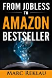 From Jobless to Amazon Bestseller by Marc Reklau (2015-08-30)