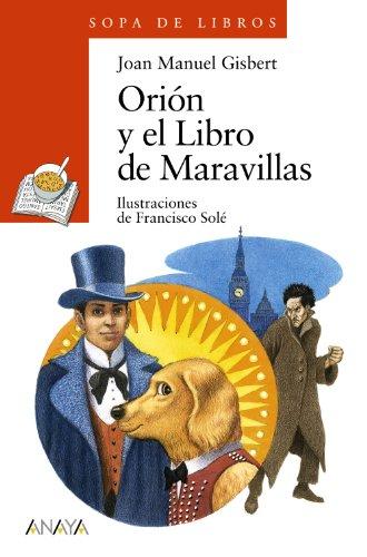 Orión y el Libro de Maravillas (Literatura Infantil (6-11 Años) - Sopa De Libros) por Joan Manuel Gisbert