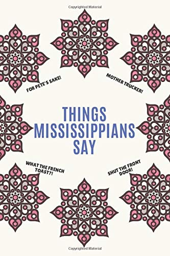 Things Mississippians Say: Clean Alternative Swear Word Coloring Book for Kids & Adults from Mississippi; Coloring Book Gift for People from Mississippi; Ages 8+
