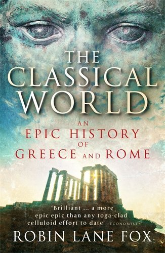 The Classical World: An Epic History of Greece and Rome by Robin Lane Fox (6-Jul-2006) Paperback