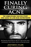 """Finally Curing Acne: The Unbelievable Success Story and Guide to Low Dose Isotretinoin: """"A Chronic Sufferer of Acne's two year-long experiment with small doses of Isotretinoin"""" (English Edition)"""